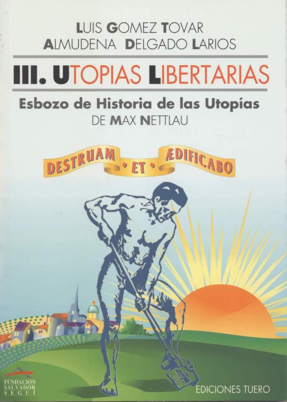 <a href='http://fundacionssegui.org/barcelona/es/utopias-libertarias-esbozo-de-historia-de-las-utopias/'>Utopías libertarias. Esbozo de historia de las utopías</a>