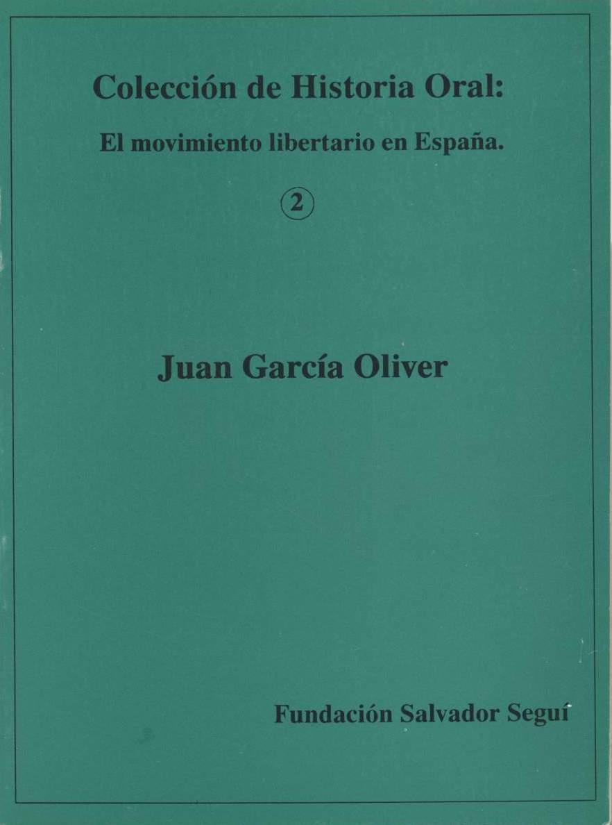 <a href='http://fundacionssegui.org/barcelona/es/juan-garcia-oliver-coleccion-de-historia-oral-el-movimiento-libertario-en-espana/'>Juan García Oliver : colección de historia oral: el movimiento libertario en España</a>