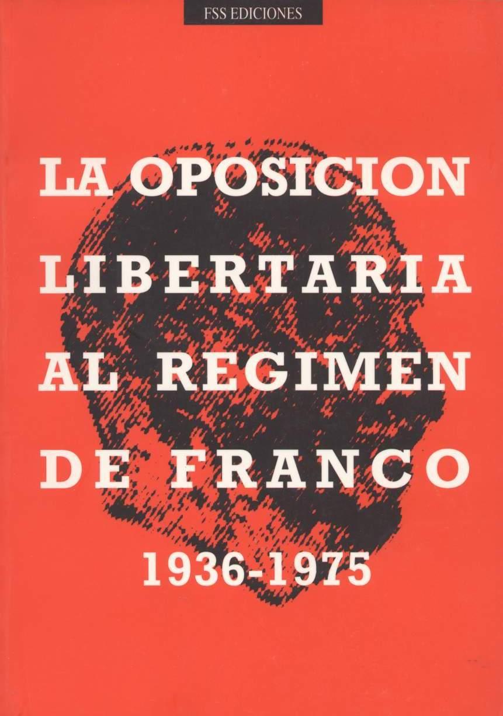 <a href='http://fundacionssegui.org/barcelona/es/la-oposicion-libertaria-al-regimen-de-franco-1936-1975/'>La oposición libertaria al régimen de Franco (1936-1975)</a>
