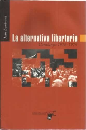 <a href='http://fundacionssegui.org/barcelona/es/la-alternativa-libertaria-catalunya-1976-1979/'>La alternativa libertaria (Catalunya 1976-1979)</a>